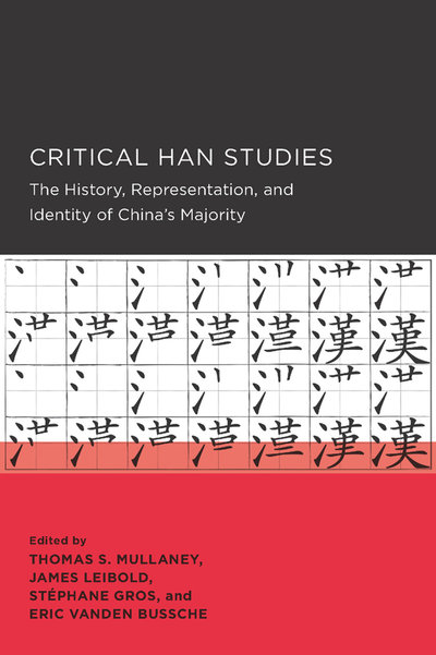 Critical Han Studies: The History, Representation, and Identity of China's Majority
