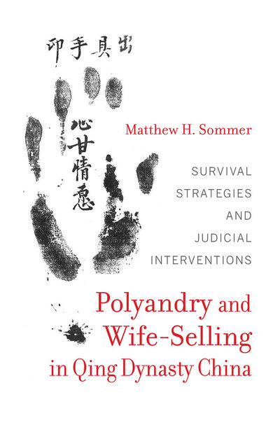 POLYANDRY AND WIFE-SELLING IN QING DYNASTY CHINA: Survival Strategies and Judicial Interventions