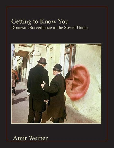 Getting to Know You: Soviet Surveillance and Its Uses, 1939-1957