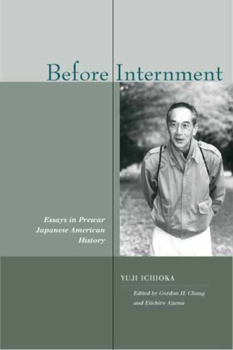 Before Internment: Essays by Yuji Ichioka