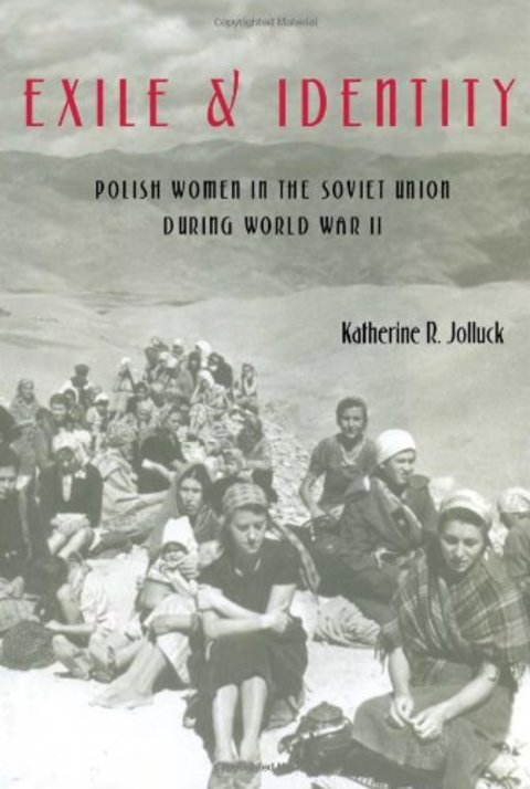 Exile and Identity: Polish Women in the Soviet Union During World War II