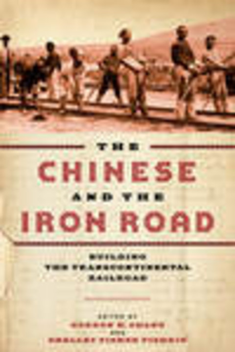 The Chinese and the Iron Road Building the Transcontinental Railroad
