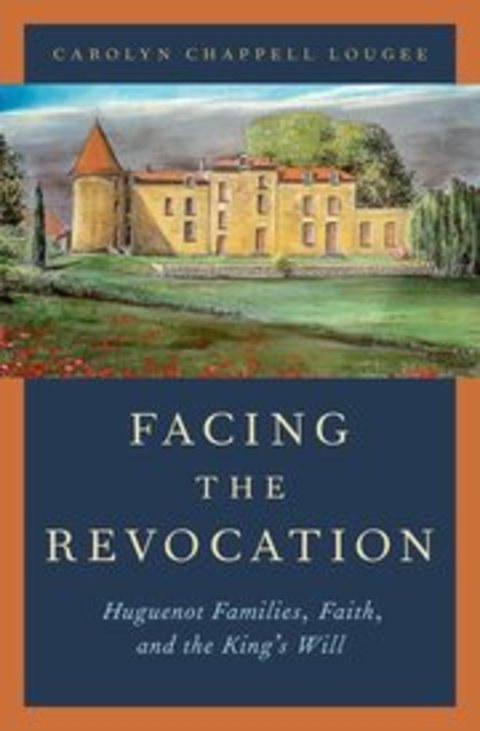 Facing the Revocation: Huguenot Families, Faith, and the King's Will