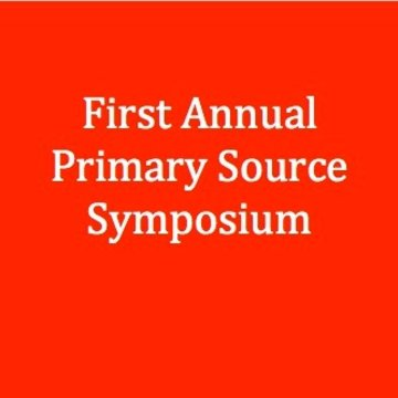 First Annual Primary Source Symposium, Registration, Welcome, and Dinner
