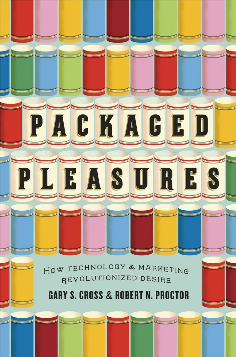 Packaged Pleasures - How Technology and Marketing Revolutionized Desire