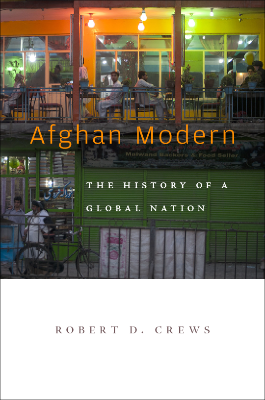 Afghan Modern: The History of a Global Nation (Forthcoming)