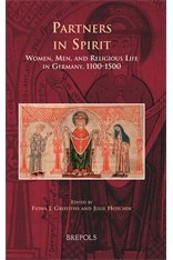 Partners in Spirit:  Women, Men, and Religious Life in Germany, 1100-1500