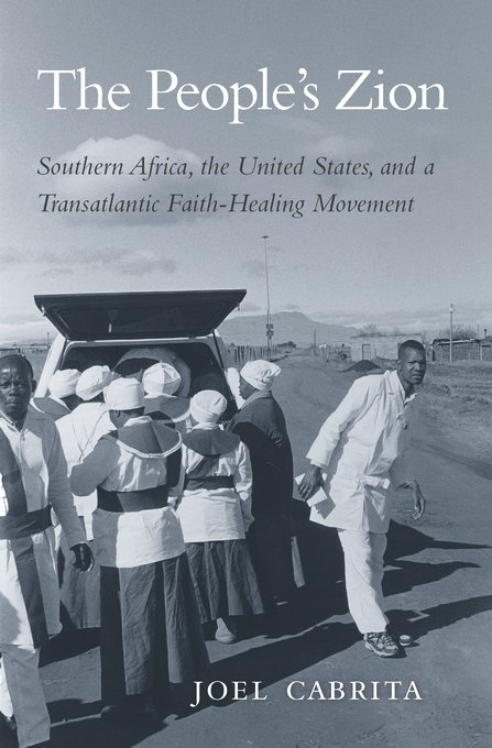 The People's Zion: South Africa, the United States and a Transatlantic Faith Healing Movement
