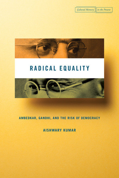 Radical Equality: Ambedkar, Gandhi, and the Risk of Democracy