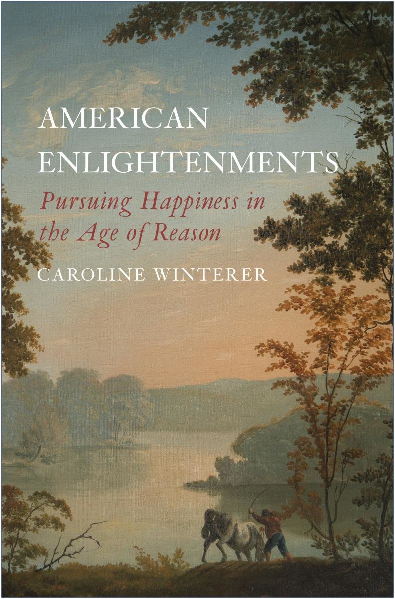 American Enlightenments: Pursuing Happiness in the Age of Reason (2016)